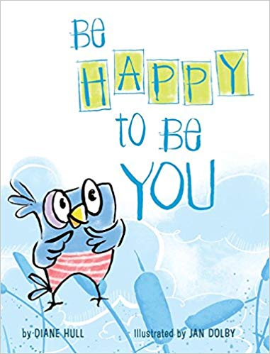 Be Happy to Be You by Diane Hull