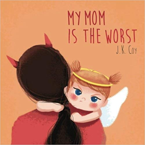My Mom is the Worst by J K Coy