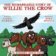The Remarkable Story of Willie the Crow written by Linda Harkey and illustrated by Mike Minick