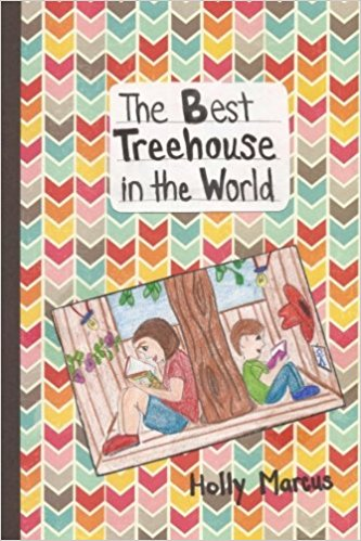 The Best Treehouse in the World by Holly Marcus