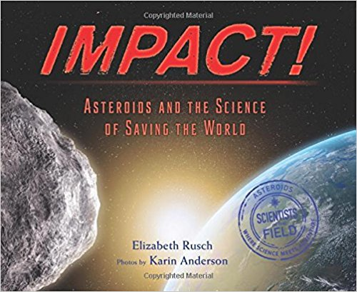 Impact!: Asteroids and the Science of Saving the World(Scientists in the Field Series)
