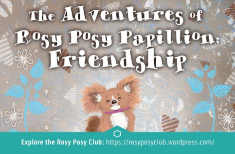 Join us for The Adventures of Rosy Posy Papillion!
