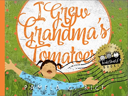 I Grew Grandma's Tomatoes by Pamela C Rice