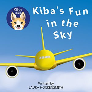 Kiba's Fun in the Sky: One Dog's Flying Adventure (Kiba Tales)