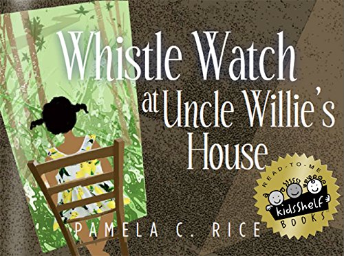 Whistle Watch At Uncle Willie's House by Pamela C. Rice!