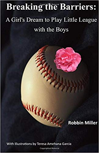Breaking the Barriers: A Girl's Dream to Play Little League with the Boys: #RWYK Certified Great Read