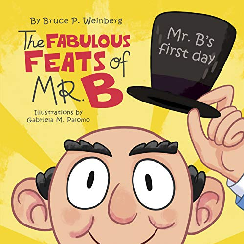 "Introducing ""The Fabulous Feats of Mr. B"" by Bruce P. Weinberg!"