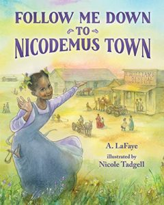 Follow Me Down to Nicodemus Town: Based on the History of the African American Pioneer Settlement""