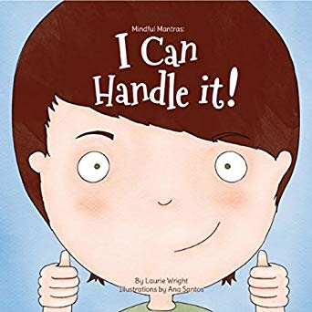 I Can Handle It!: Mindful Mantras, Book 1 by Laurie Wright