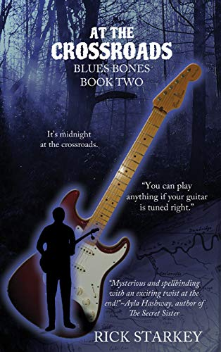 "Rick Starkey on ""AT THE CROSSROADS: Blues Bones Book Two"""