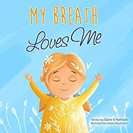 My Breath Loves Me by Claire E. Hallinan