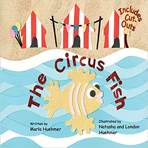 "Meet ""THE CIRCUS FISH"" by Marla Huehmer"