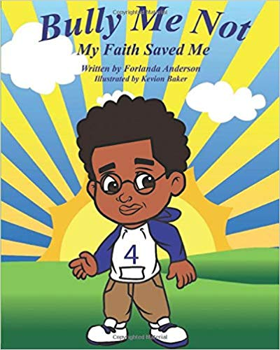 """Bully Me Not: My Faith Saved Me"" by Forlanda Anderson"
