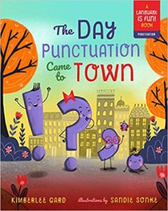 The Day Punctuation Came to Town by Kimberlee Gard
