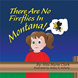 """There Are No Fireflies In Montana!"" by Nita Marie Clark & Kathy Doherty"