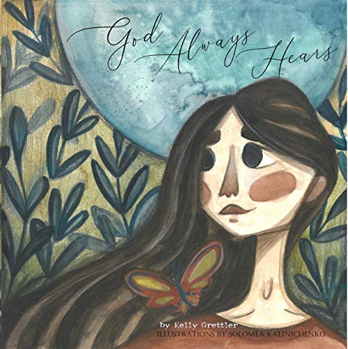 God Always Hears: A Rhyming Picture Book by Kelly Grettler