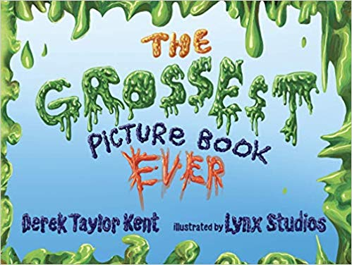 "Introducing ""The Grossest Picture Book Ever"" by Derek Taylor Kent"