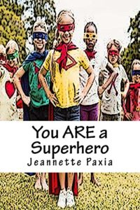 You ARE a Superhero by Jeannette Paxia