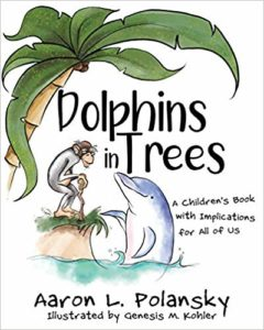 Dolphins in Trees: A Children's Book with Implications for All of Us