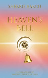 Heaven's Bell by Sherrie Barch