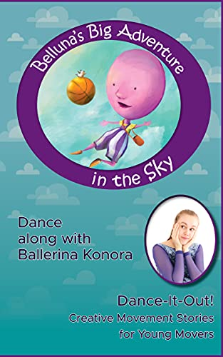 Belluna's Big Adventure in the Sky: A Dance-It-Out Creative Movement Story for Young Movers (Dance-It-Out! Creative Movement Stories for Young Movers)